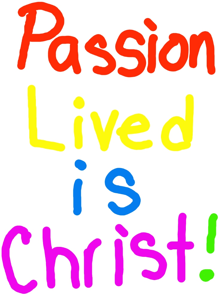 Passion Lived Is Christ