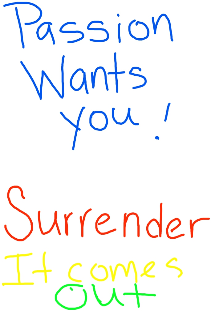 Passion Wants You! Surrender  It Comes Out